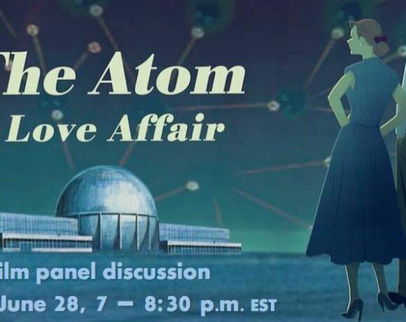 """Deux invitations autour du film """"The Atom : A Love Affair"""" : énergie, déchets et armes nucléaires versus rôle du Canada"""
