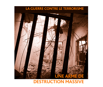 La guerre contre le terrorisme: une arme de destruction massive