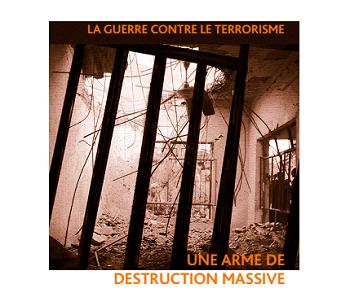 La guerre contre le terrorisme: une arme de destruction massive
